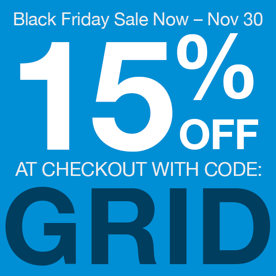 Black Friday Sale Now through Nov. 30. 15percent of at checkout with code GRID